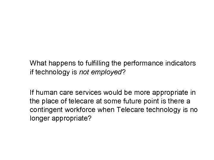 What happens to fulfilling the performance indicators if technology is not employed? If human