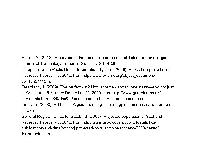 Eccles, A. (2010). Ethical considerations around the use of Telecare technologies. Journal of Technology