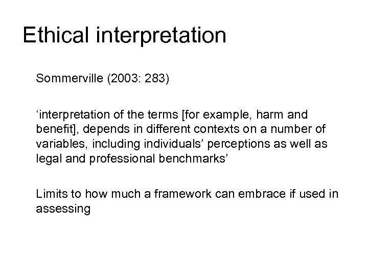 Ethical interpretation Sommerville (2003: 283) 'interpretation of the terms [for example, harm and benefit],