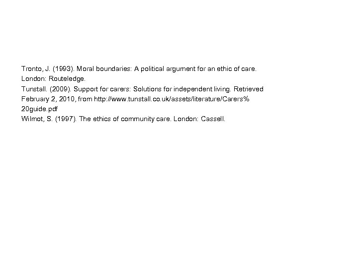 Tronto, J. (1993). Moral boundaries: A political argument for an ethic of care. London: