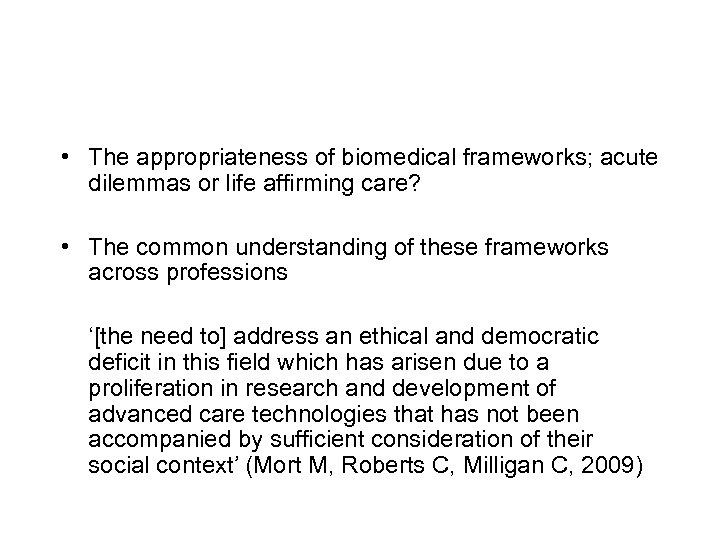 • The appropriateness of biomedical frameworks; acute dilemmas or life affirming care? •