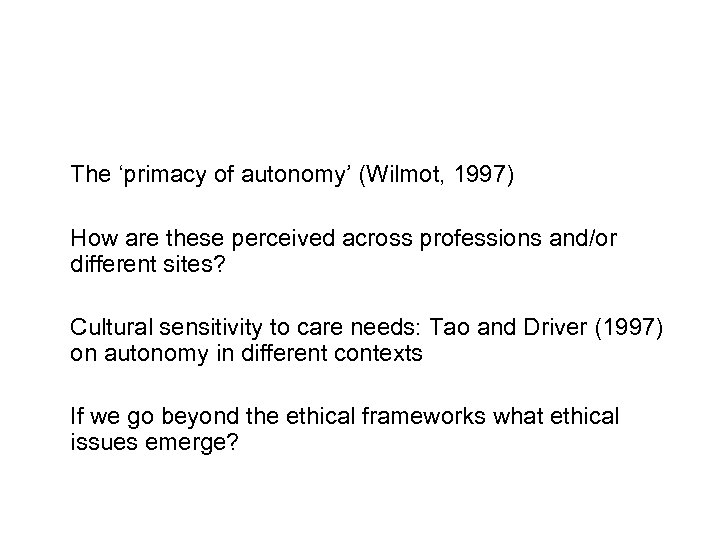 The 'primacy of autonomy' (Wilmot, 1997) How are these perceived across professions and/or