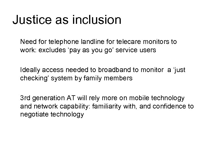 Justice as inclusion Need for telephone landline for telecare monitors to work: excludes 'pay