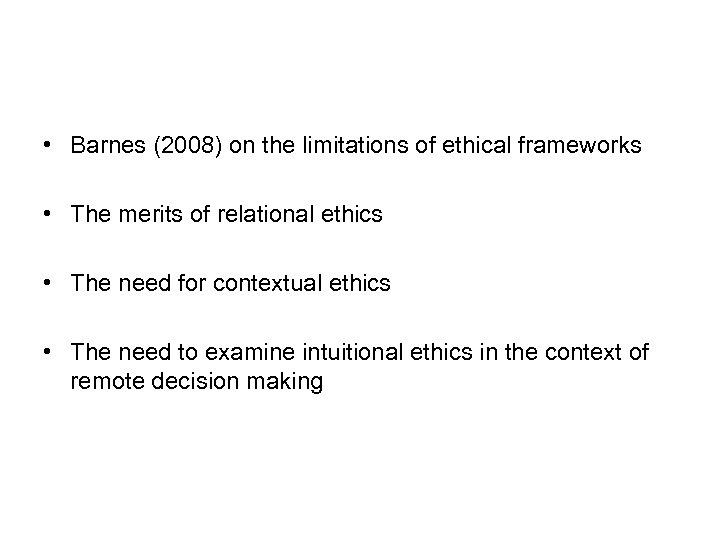 • Barnes (2008) on the limitations of ethical frameworks • The merits of