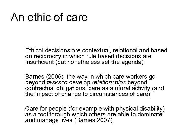 An ethic of care Ethical decisions are contextual, relational and based on reciprocity in