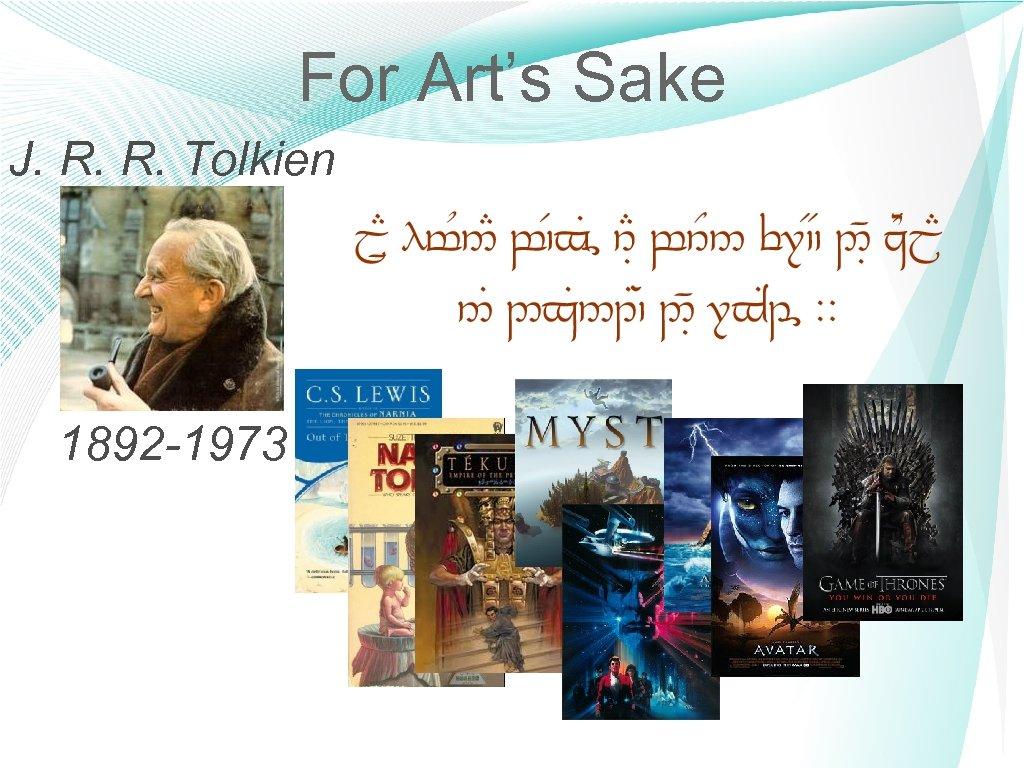 For Art's Sake J. R. R. Tolkien 1892 -1973 7
