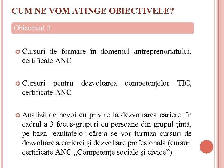 CUM NE VOM ATINGE OBIECTIVELE? Cursuri de formare în domeniul antreprenoriatului, certificate ANC Cursuri