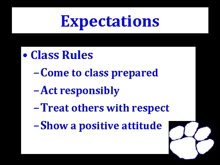 Expectations • Class Rules – Come to class prepared – Act responsibly – Treat