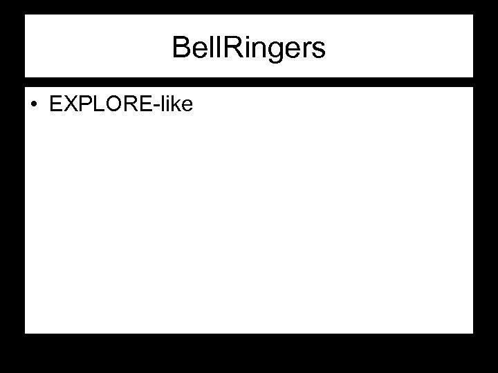 Bell. Ringers • EXPLORE-like