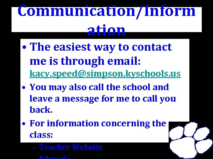 Communication/Inform ation • The easiest way to contact me is through email: kacy. speed@simpson.
