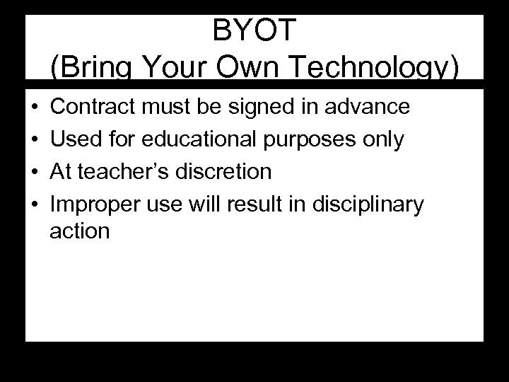 BYOT (Bring Your Own Technology) • • Contract must be signed in advance Used