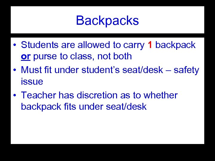 Backpacks • Students are allowed to carry 1 backpack or purse to class, not
