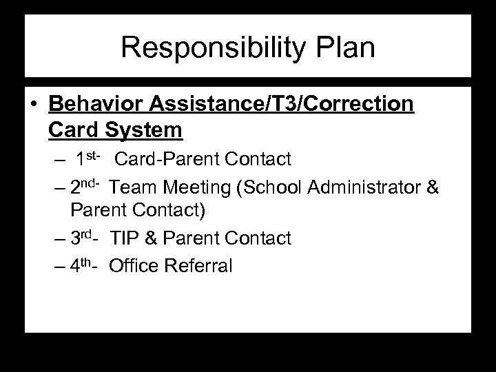 Responsibility Plan • Behavior Assistance/T 3/Correction Card System – 1 st- Card-Parent Contact –