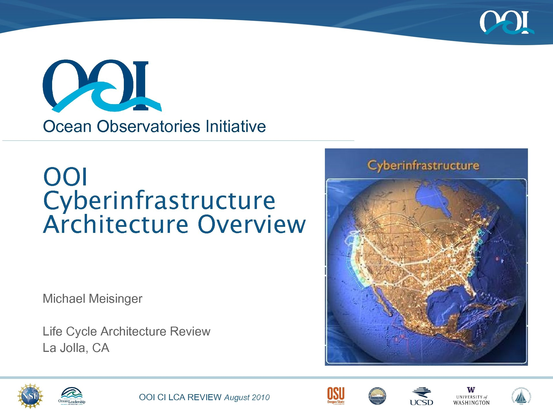 Ocean Observatories Initiative OOI Cyberinfrastructure Architecture Overview Michael Meisinger Life Cycle Architecture Review La
