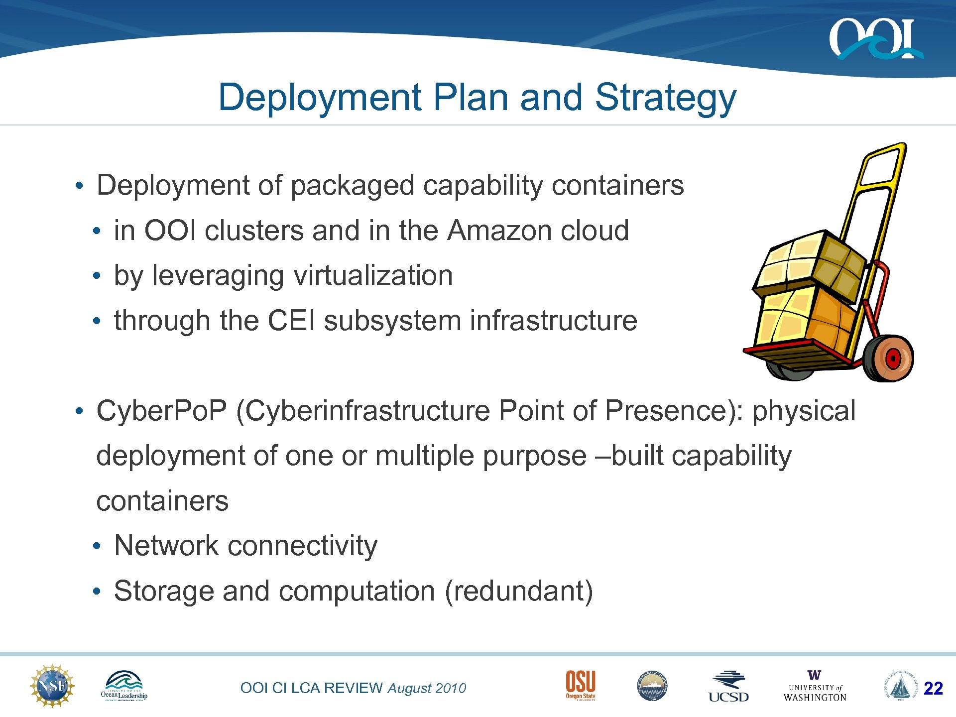 Deployment Plan and Strategy • Deployment of packaged capability containers • in OOI clusters