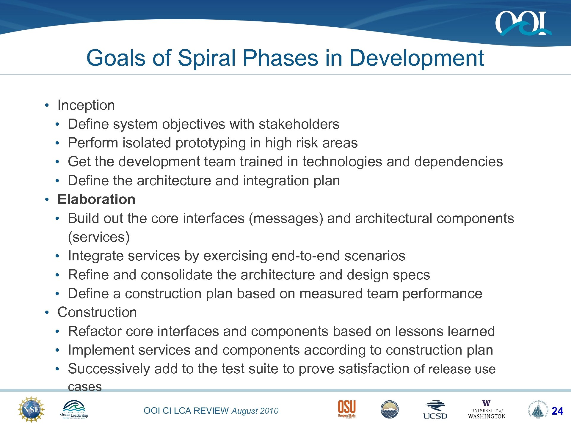 Goals of Spiral Phases in Development • Inception • Define system objectives with stakeholders