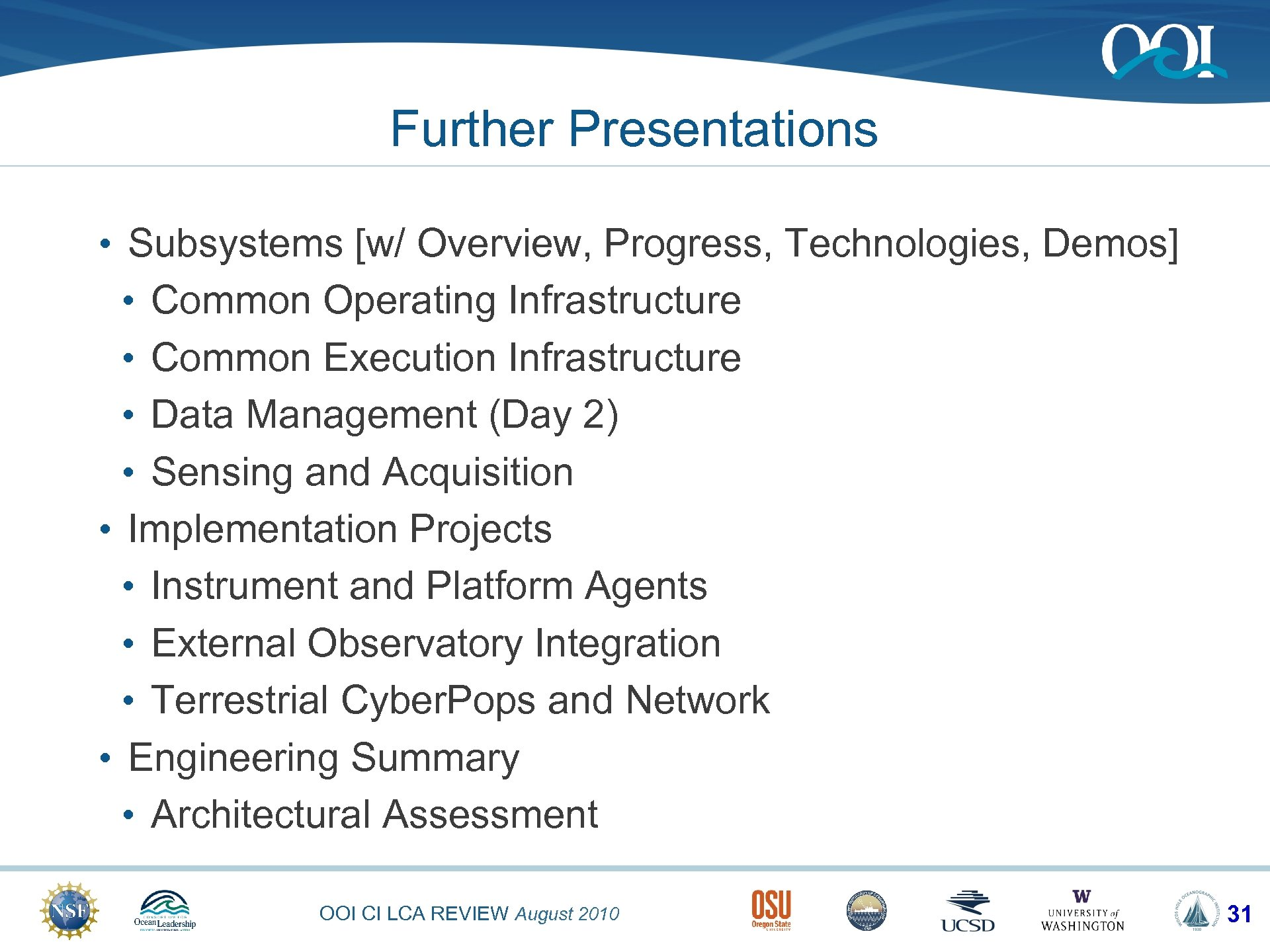 Further Presentations • Subsystems [w/ Overview, Progress, Technologies, Demos] • Common Operating Infrastructure •