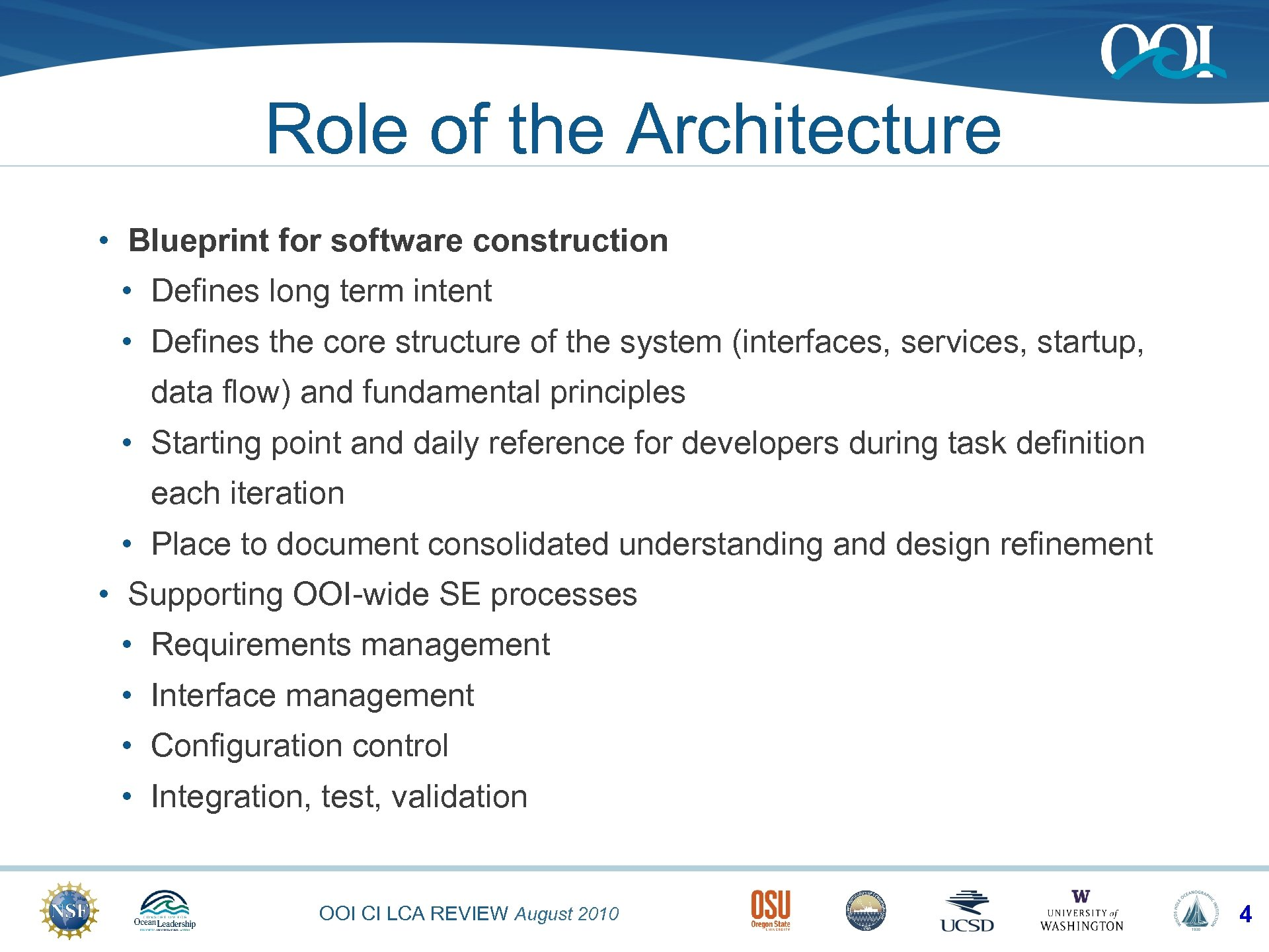 Role of the Architecture • Blueprint for software construction • Defines long term intent