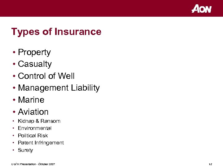 Types of Insurance • Property • Casualty • Control of Well • Management Liability