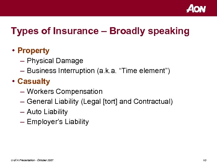 Types of Insurance – Broadly speaking • Property – Physical Damage – Business Interruption