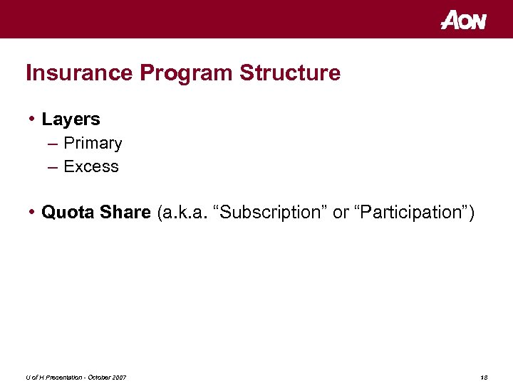 Insurance Program Structure • Layers – Primary – Excess • Quota Share (a. k.