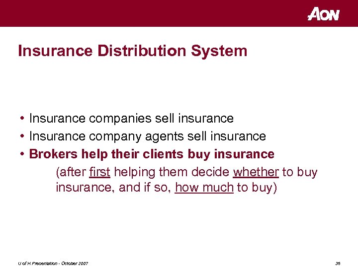 Insurance Distribution System • Insurance companies sell insurance • Insurance company agents sell insurance