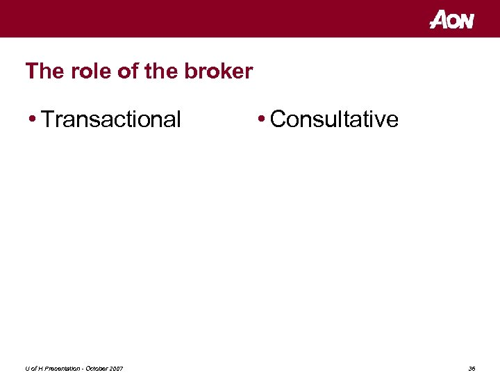 The role of the broker • Transactional U of H Presentation - October 2007