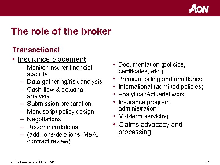The role of the broker Transactional • Insurance placement – Monitor insurer financial stability