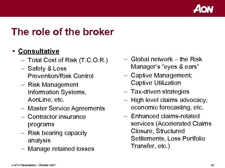 The role of the broker • Consultative – Total Cost of Risk (T. C.
