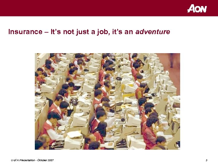 Insurance – It's not just a job, it's an adventure U of H Presentation
