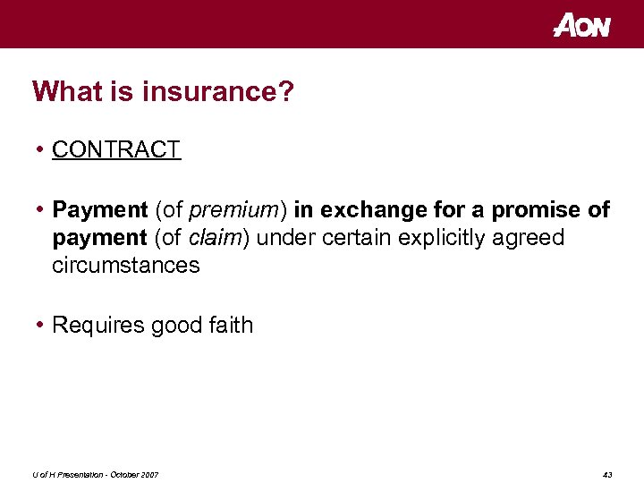 What is insurance? • CONTRACT • Payment (of premium) in exchange for a promise