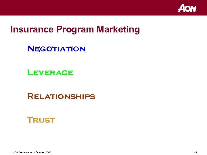 Insurance Program Marketing Negotiation Leverage Relationships Trust U of H Presentation - October 2007