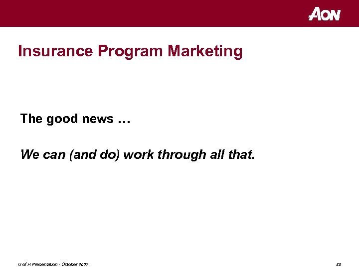 Insurance Program Marketing The good news … We can (and do) work through all