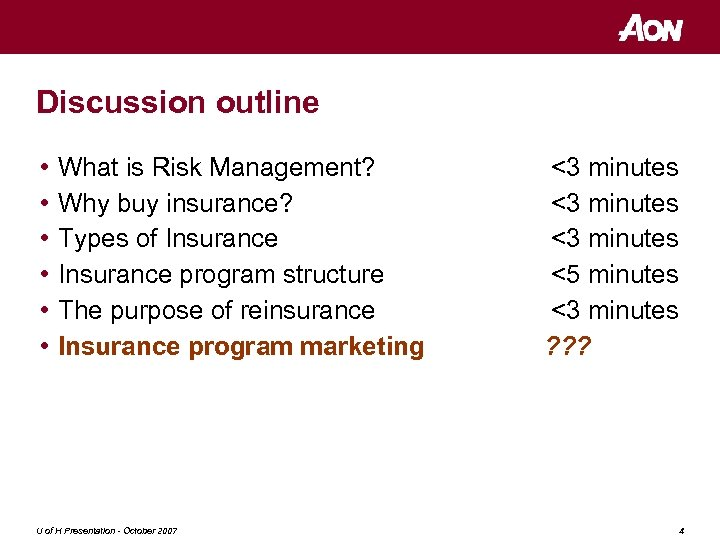 Discussion outline • • • What is Risk Management? Why buy insurance? Types of
