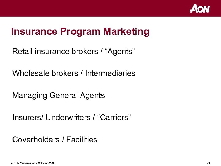"Insurance Program Marketing Retail insurance brokers / ""Agents"" Wholesale brokers / Intermediaries Managing General"
