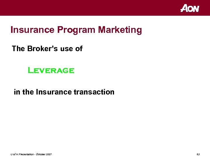 Insurance Program Marketing The Broker's use of Leverage in the Insurance transaction U of