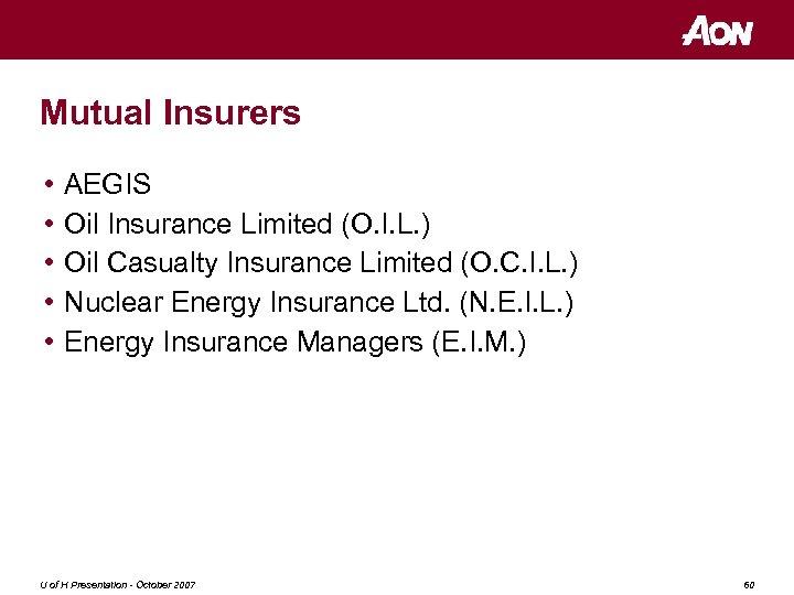 Mutual Insurers • • • AEGIS Oil Insurance Limited (O. I. L. ) Oil