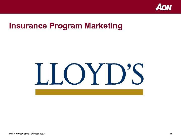 Insurance Program Marketing U of H Presentation - October 2007 61