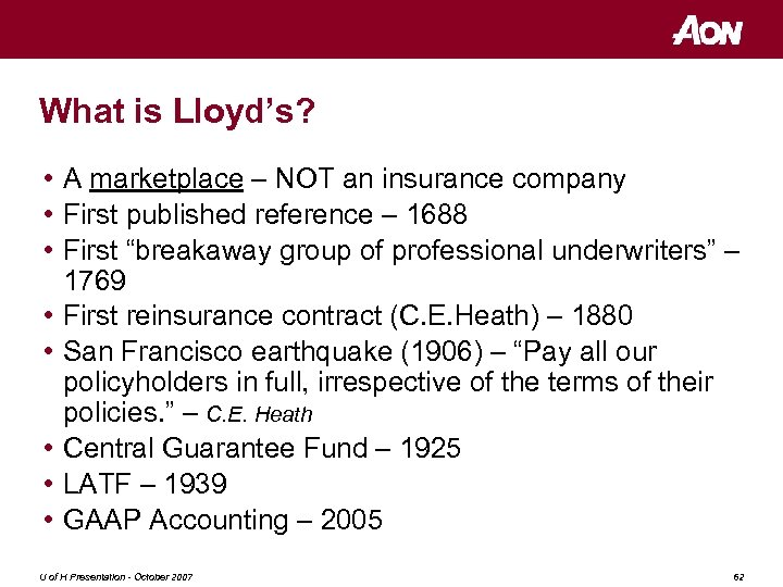 What is Lloyd's? • A marketplace – NOT an insurance company • First published