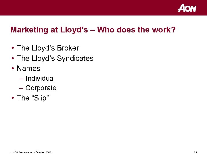 Marketing at Lloyd's – Who does the work? • The Lloyd's Broker • The