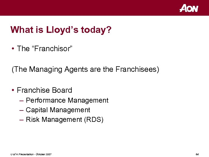 """What is Lloyd's today? • The """"Franchisor"""" (The Managing Agents are the Franchisees) •"""