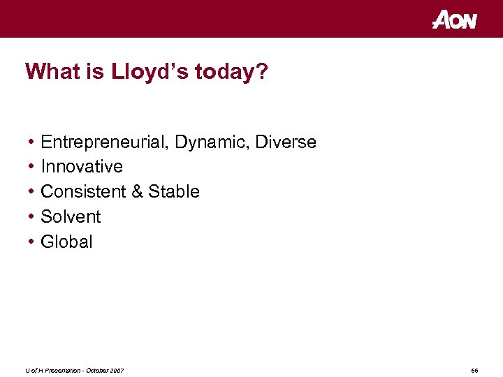 What is Lloyd's today? • • • Entrepreneurial, Dynamic, Diverse Innovative Consistent & Stable