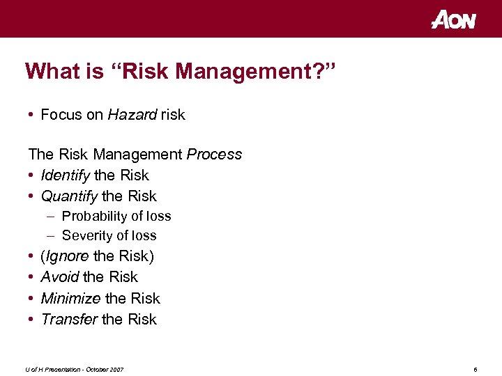 "What is ""Risk Management? "" • Focus on Hazard risk The Risk Management Process"