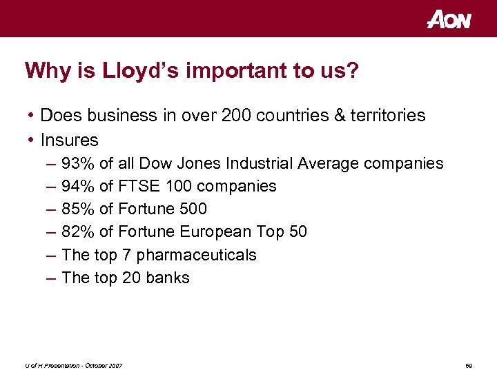 Why is Lloyd's important to us? • Does business in over 200 countries &
