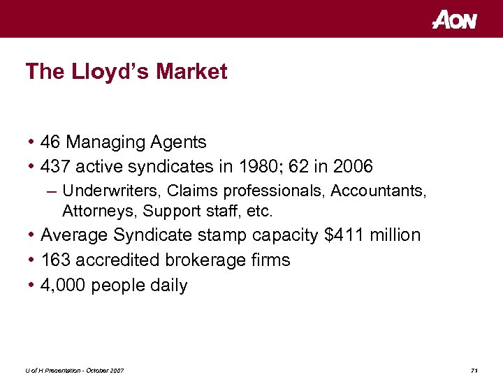 The Lloyd's Market • 46 Managing Agents • 437 active syndicates in 1980; 62