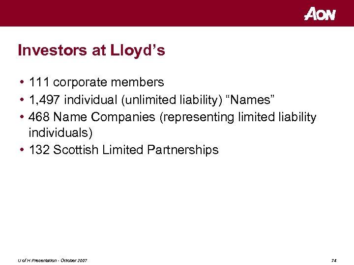 "Investors at Lloyd's • 111 corporate members • 1, 497 individual (unlimited liability) ""Names"""