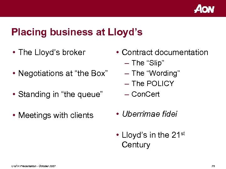 "Placing business at Lloyd's • The Lloyd's broker • Negotiations at ""the Box"" •"