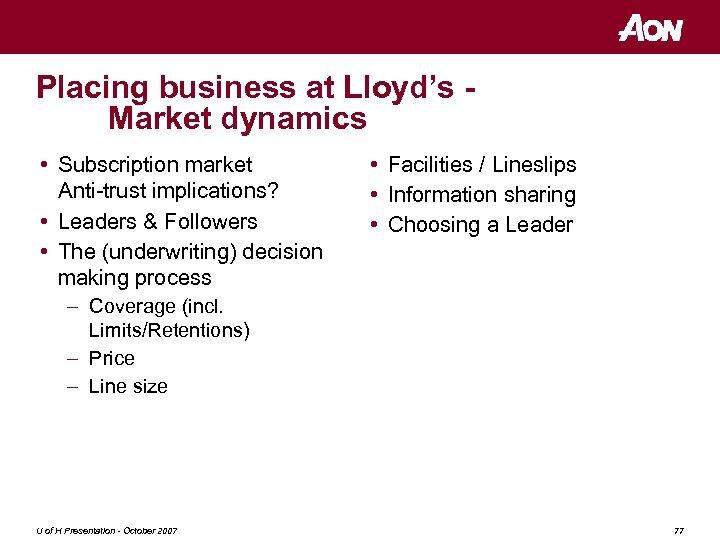 Placing business at Lloyd's Market dynamics • Subscription market Anti-trust implications? • Leaders &