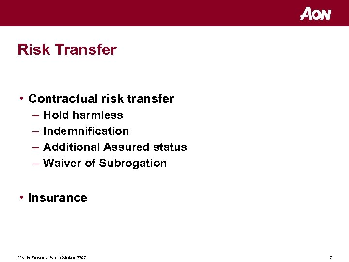 Risk Transfer • Contractual risk transfer – – Hold harmless Indemnification Additional Assured status