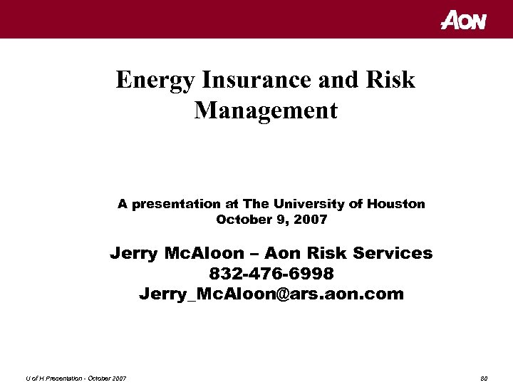 Energy Insurance and Risk Management A presentation at The University of Houston October 9,